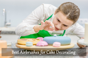 Best Airbrushes for Cake Decorating