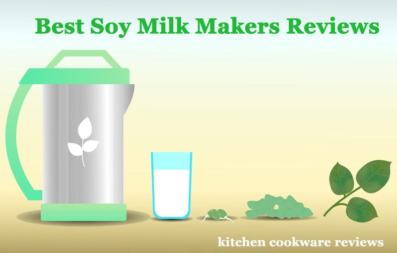 Best Soy Milk Makers Reviews