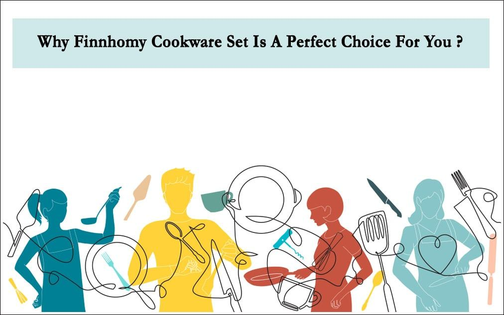 Why Finnhomy Cookware Set Is A Perfect Choice For You